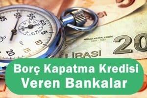 borc-kapatma-kredisi-veren-bankalar