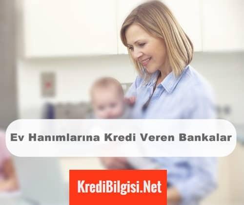 Ev Hanımlarına Kredi Veren Bankalar 2017