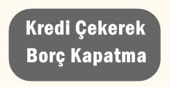 kredi-cekerek-borc-kapatma