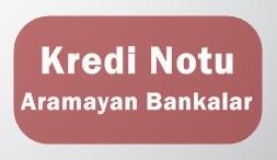 kredi notu aramayan bankalar