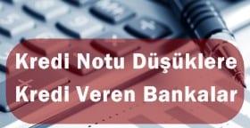 Kredi Notu Düşüklere Kredi Veren Bankalar 2016