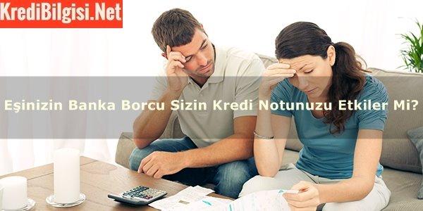 Eşinizin Banka Borcu Sizin Kredi Notunuzu Etkiler Mi?