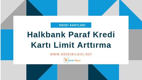 Halkbank paraf kredi kartı limit arttırma