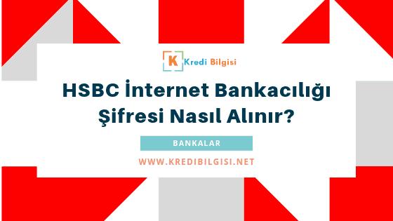 HSBC internet bankacılığı şifresi alma