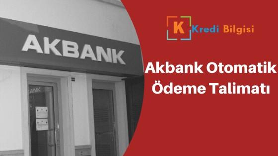 akbank otomatik ödeme talimatı verme iptal etme