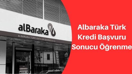 albaraka türk kredi başvuru sonucu öğrenme