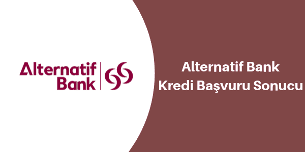 alternatif bank kredi başvuru sonucu