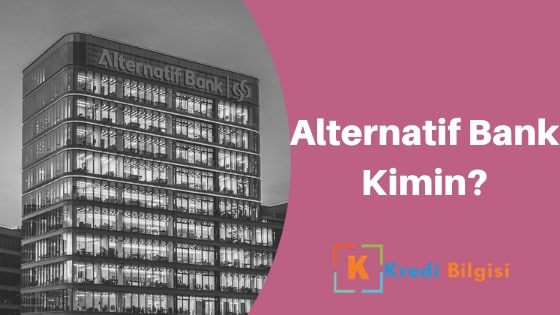 Alternatif Bank Kimin? Sahibi Kim?