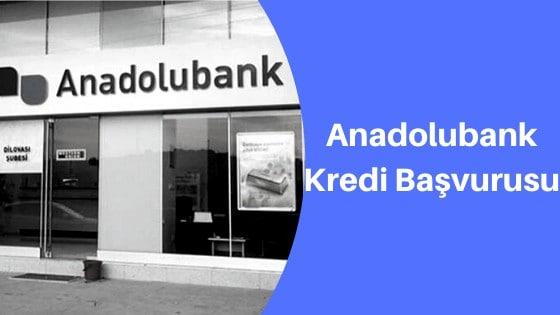 Anadolubank Kredi Başvurusu Nasıl Yapılır?