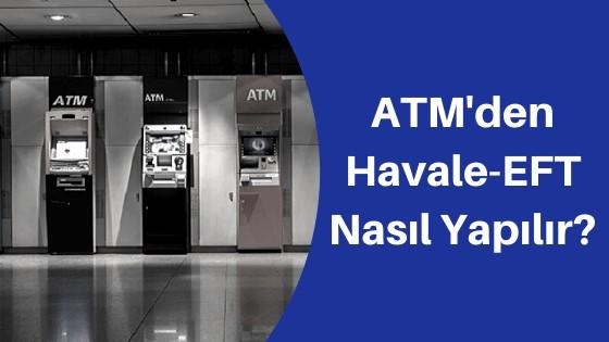 ATM'den Havale EFT Nasıl Yapılır?