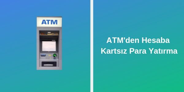 ATM'den Kartsız Hesaba Para Yatırma