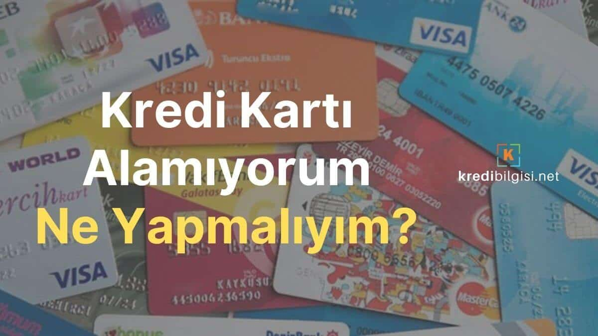 Bankalardan Neden Kredi Kartı Alamıyorum Ne Yapmalıyım?
