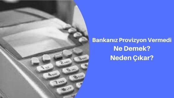 Bankanız Provizyon Vermedi Ne Demek? Neden Çıkar?