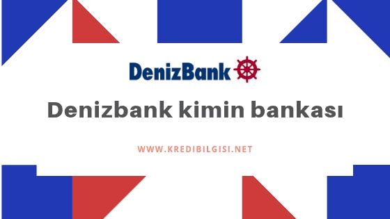 Denizbank Kimin Bankası? Sahibi Kim?