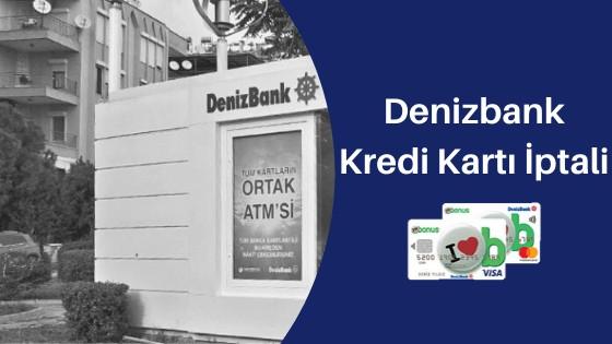 Denizbank Kredi Kartı İptali Nasıl Yapılır?
