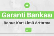 garanti kredi kartı limit arttırma
