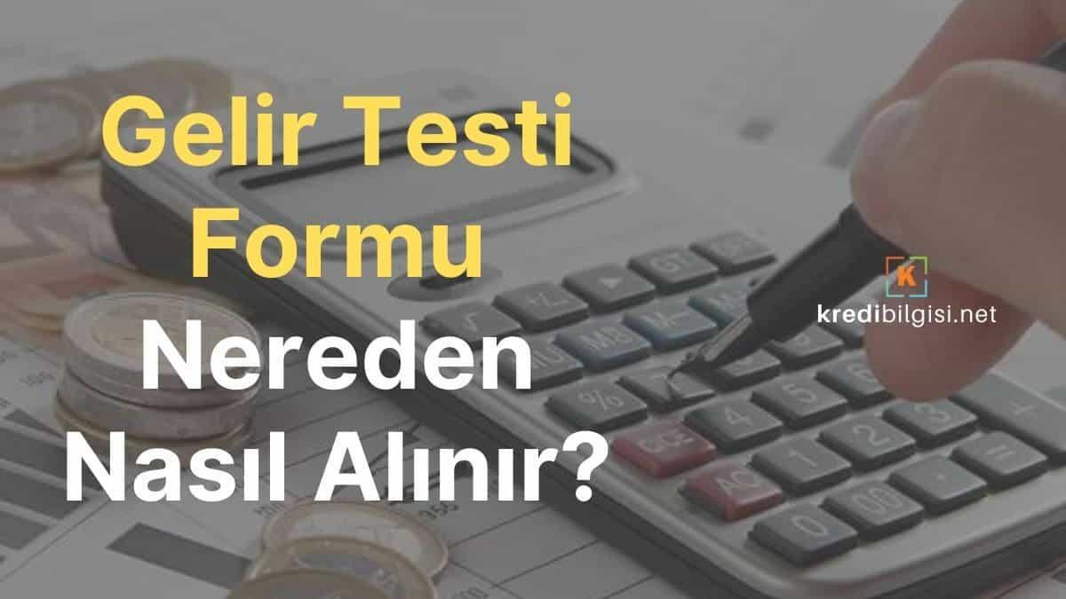 gelir testi formu nereden nasıl alınır