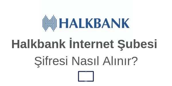 Halkbank internet şubesi şifre alma