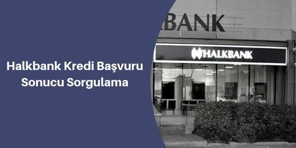 Halkbank kredi başvurusu sorgulama