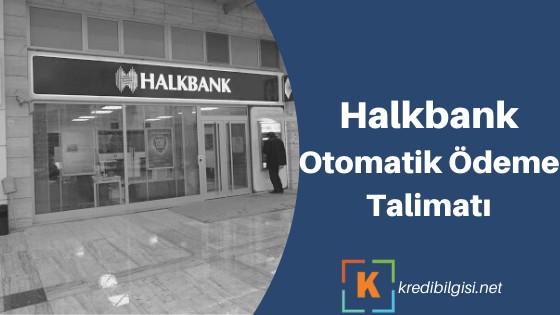 Photo of Halkbank Otomatik Ödeme Talimatı Verme ve İptal Etme