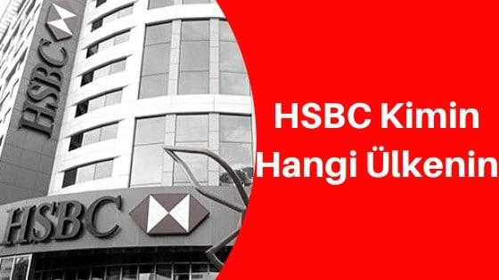 HSBC Kimin? Hangi Ülkenin Bankası?