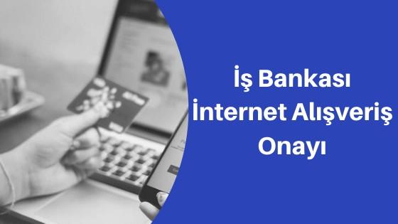 İş Bankası İnternet Alışveriş Onayı