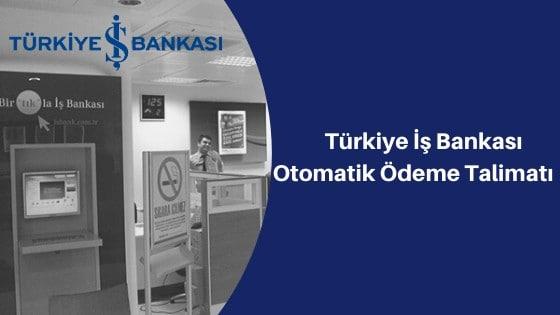 İş Bankası Otomatik Ödeme Talimatı Verme ve İptal Etme
