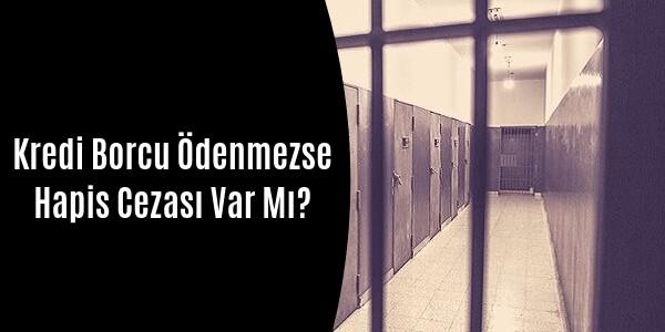 Photo of Kredi Borcu Ödenmezse Hapis Cezası Var mı?