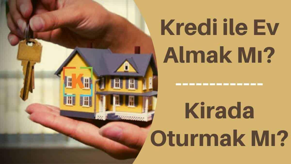 Hangisi Daha Mantıklı: Kredi ile Ev Almak – Kirada Oturmak