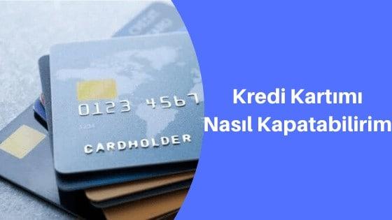 Kredi Kartımı Nasıl Kapatabilirim?