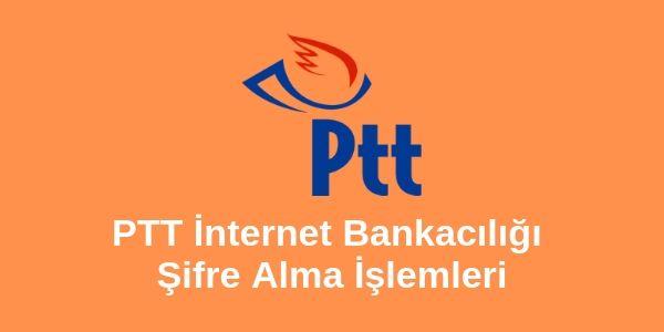 PTT internet bankacılığı şifre alma