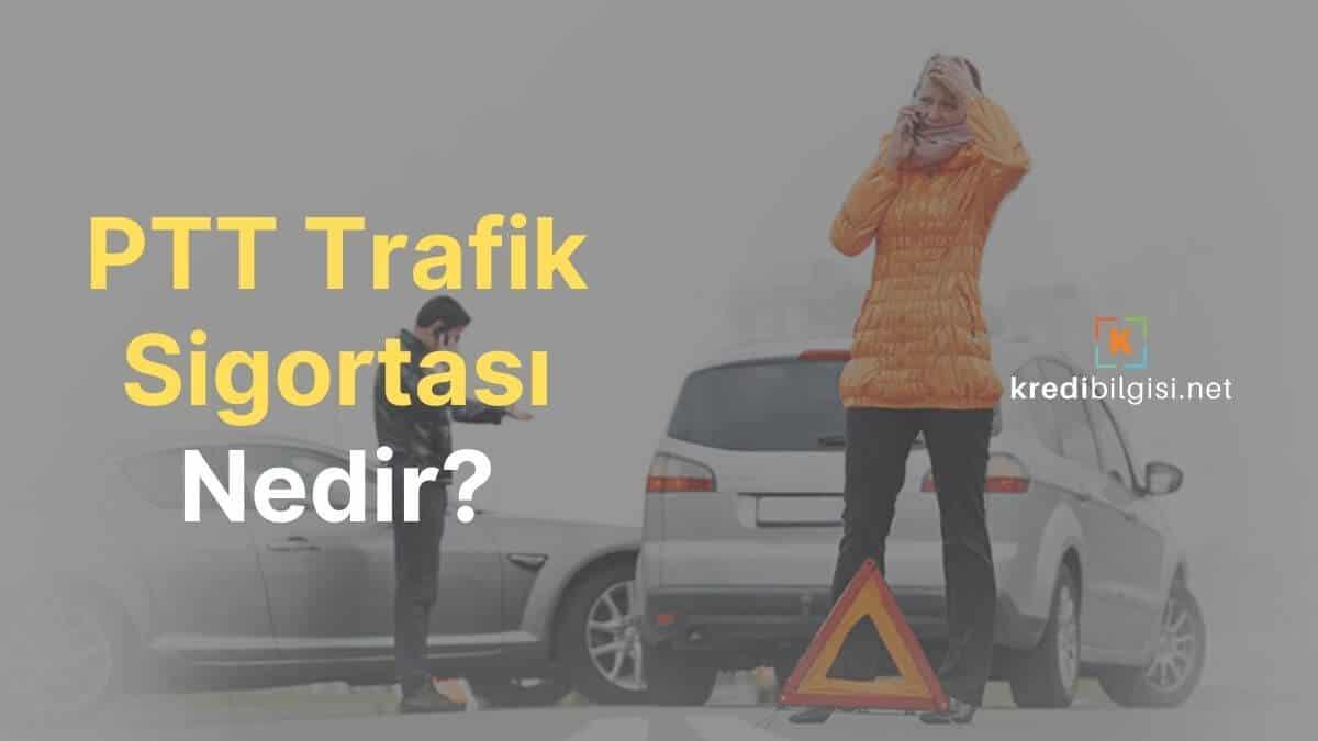 ptt trafik sigortası nedir