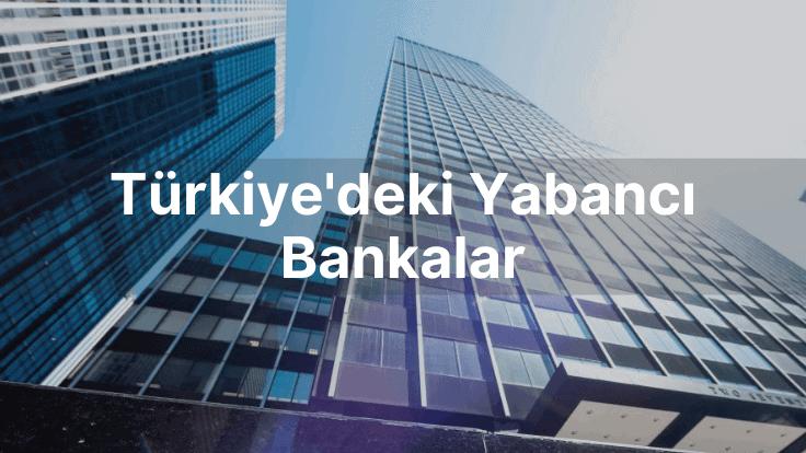türkiyedeki yabancı bankalar