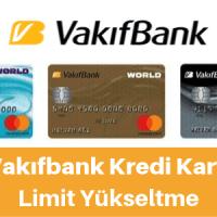 vakıfbank kredi kartı limit yükseltme