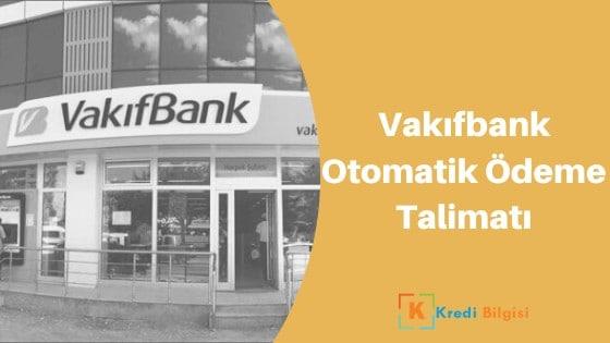 vakıfbank otomatik ödeme talimatı verme iptal etme