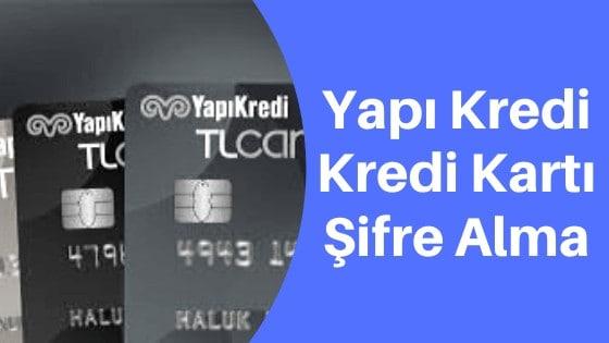 Yapı Kredi Kredi Kartı Şifresi Nasıl Alınır?